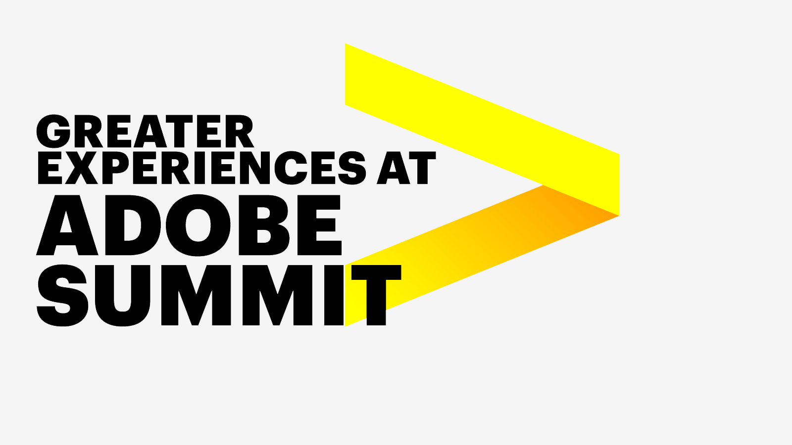 Greater experiences at Adobe Summit