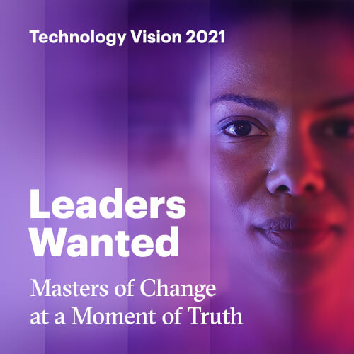 Technology Vision 2021. Leaders wanted. Masters of Change at a Moment of Truth.