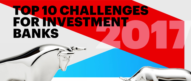 Top 10 challenges for investment banks 2017