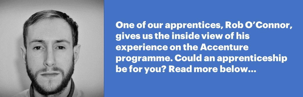One of  our apprentices, Rob O'Connor, gives us the inside view of his experience on the Accenture programme. Could an apprenticeship be for you? Read more below...