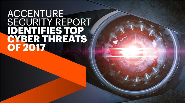 Accenture Security Report Identifies Top Cyber Threats of 2017
