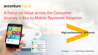 A Focus on Value across the Consumer Journey is Key to Mobile Payments Adoption