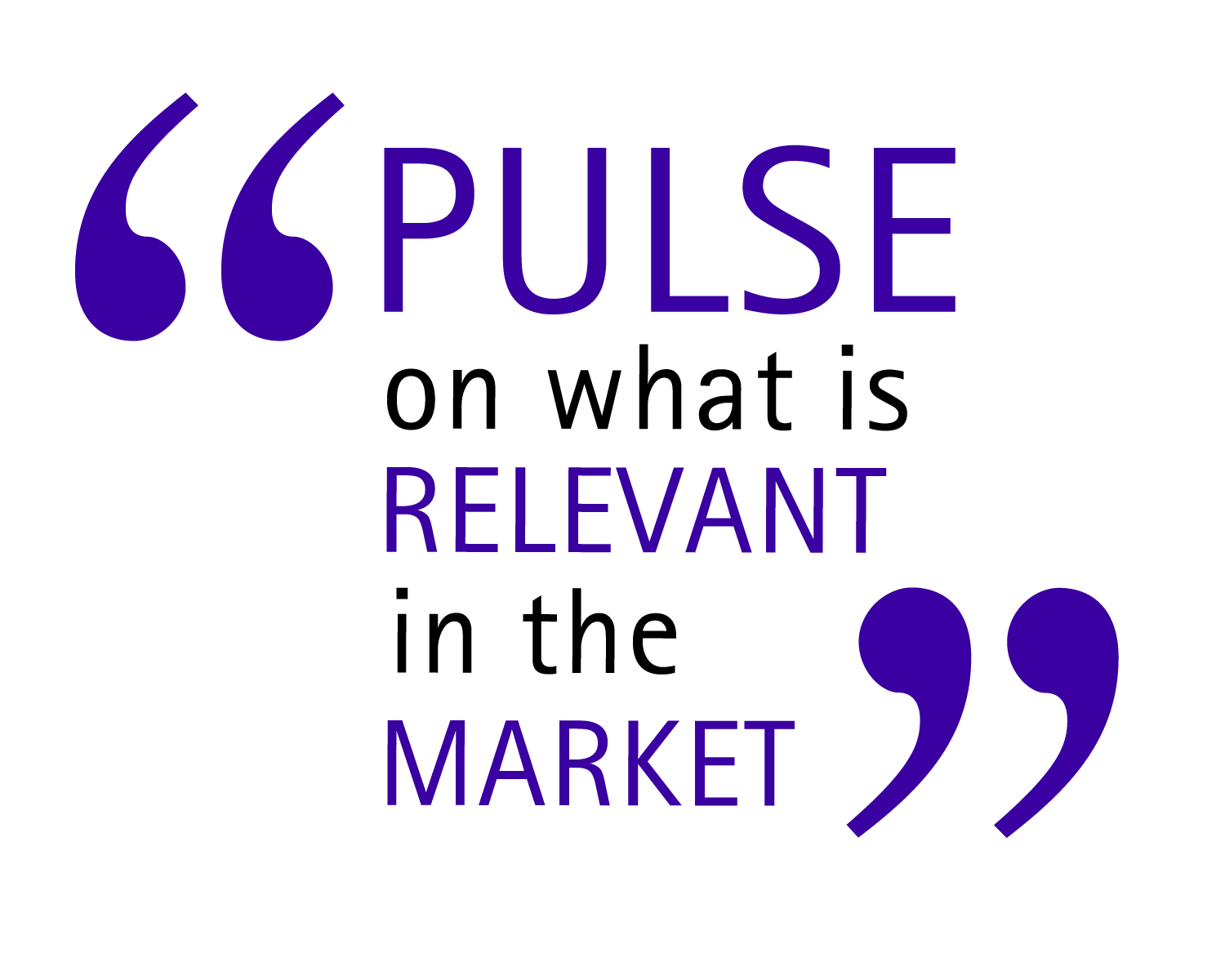 Pulse on what is relevant in the market