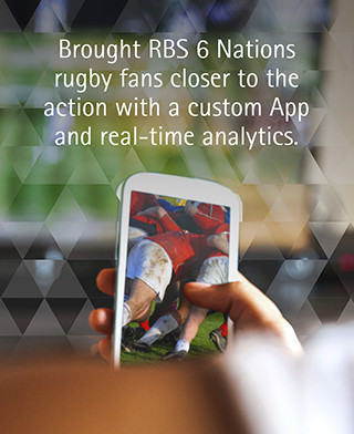 Brought RBS 6 Nations rugby fans closer to the action with a custom App and real-time analytics.