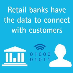 Retail banks have the data to connect with customers