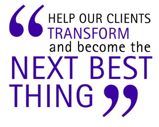 Help Our Clients Transform and Become the Next Best Thing