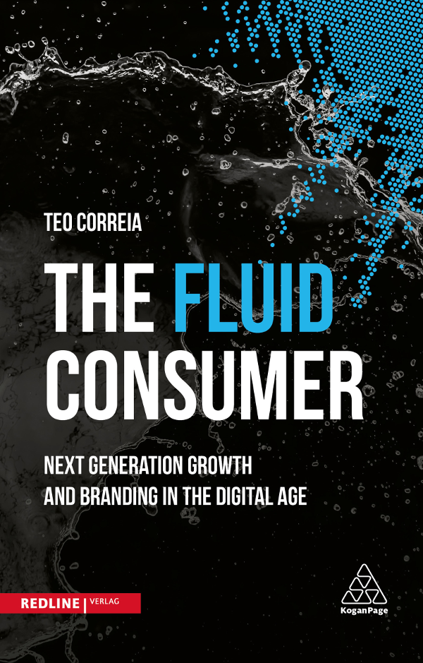 Teo Correia the Fluid Consumer Next Generation Growth and Branding in the Digital Age