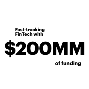 Fast-tracking FinTech with $200MM of funding