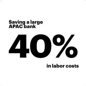 Saving a large APAC bank 40% in labor costs