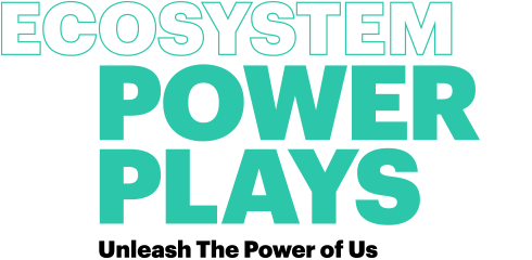 ECOSYSTEM POWER PLAYS Unleash The Power of Us