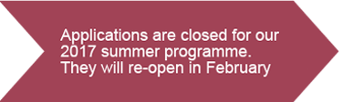 Applications are closed for our 2017 summer programme. They will re-open in February 2018.
