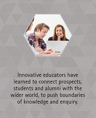 Innovative educators have learned to connect prospects, students and alumni with the wider world, to push boundaries of knowledge and enquiry.