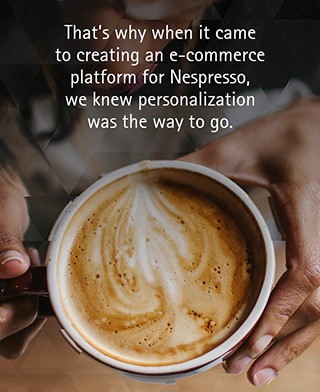 That's why when it came to creating an e-commerce platform for Nespresso, we knew personalization was the way to go.