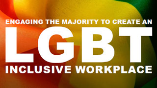 Click here to download the full article. Engaging the Majority to Create an LGBT Inclusive Workplace. This opens a new window.