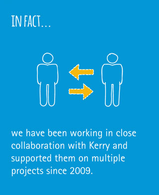 In fact, we have been working in close collaboration with Kerry and supported hem on multiple projects since 2009.