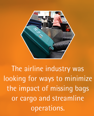 The airline industry was looking for ways to minimize the impact of missing bags or cargo and streamline operations.