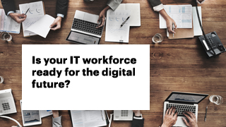 Is your IT workforce ready for the digital future?