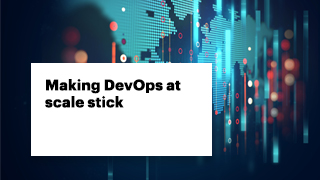 Making DevOps at scale stick
