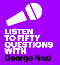 Listen to 50 Questions with George Nazi on YouTube. This opens a new window.