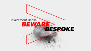 Investment Banks: Beware Bespoke