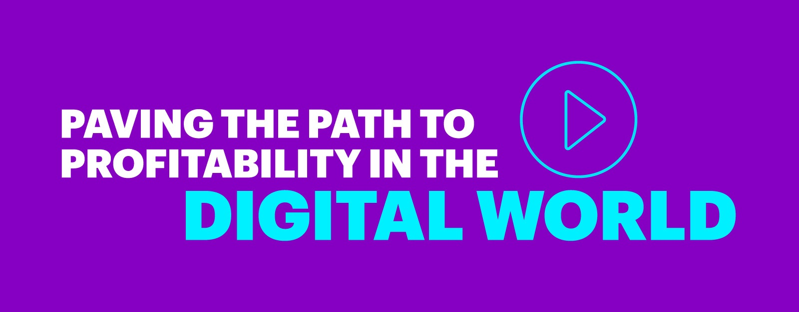 Watch the 'Paving The Path To Profitability In The Digital World' video.