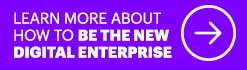 Learn more about how to be the new digital enterprise. This opens a new window.