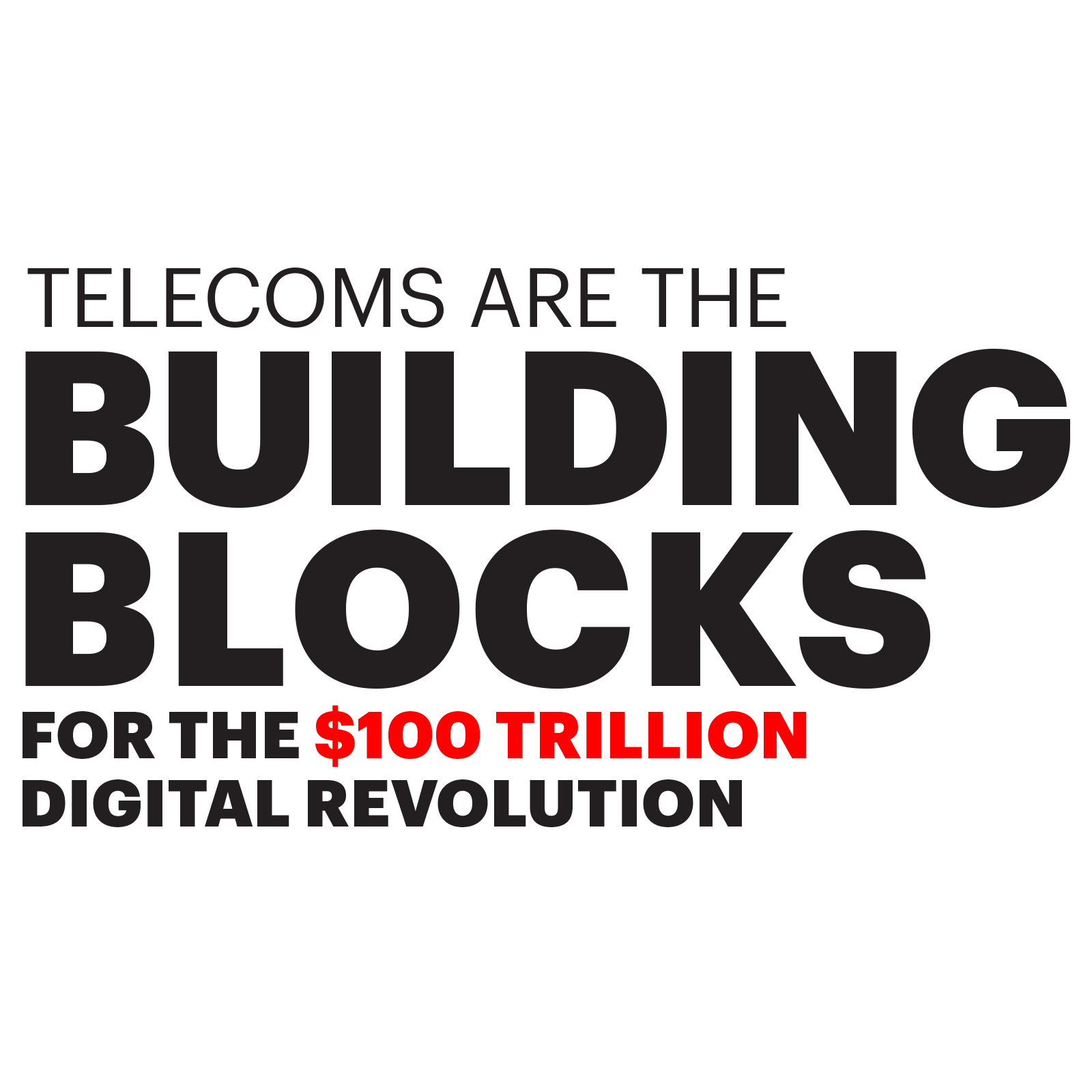 Telecoms are the building blocks for the $100 trillion digital revolution