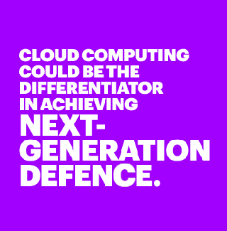 Cloud computing could be differentiator in achieving nex-generation defence.