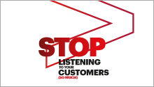 Stop listening to your customers (so much)