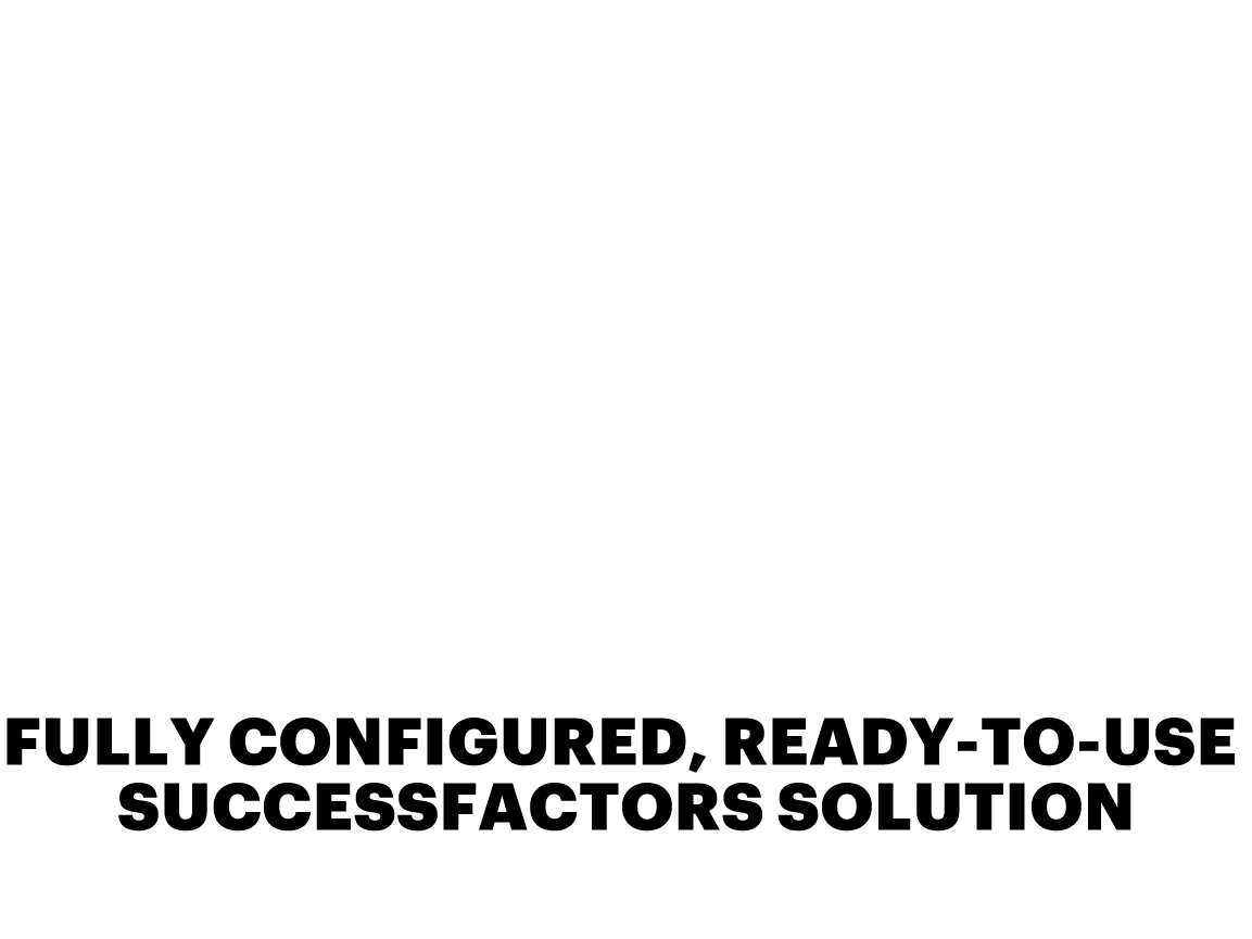 FULLY CONFIGURED, READY-TO-USE SUCCESSFACTORS SOLUTION