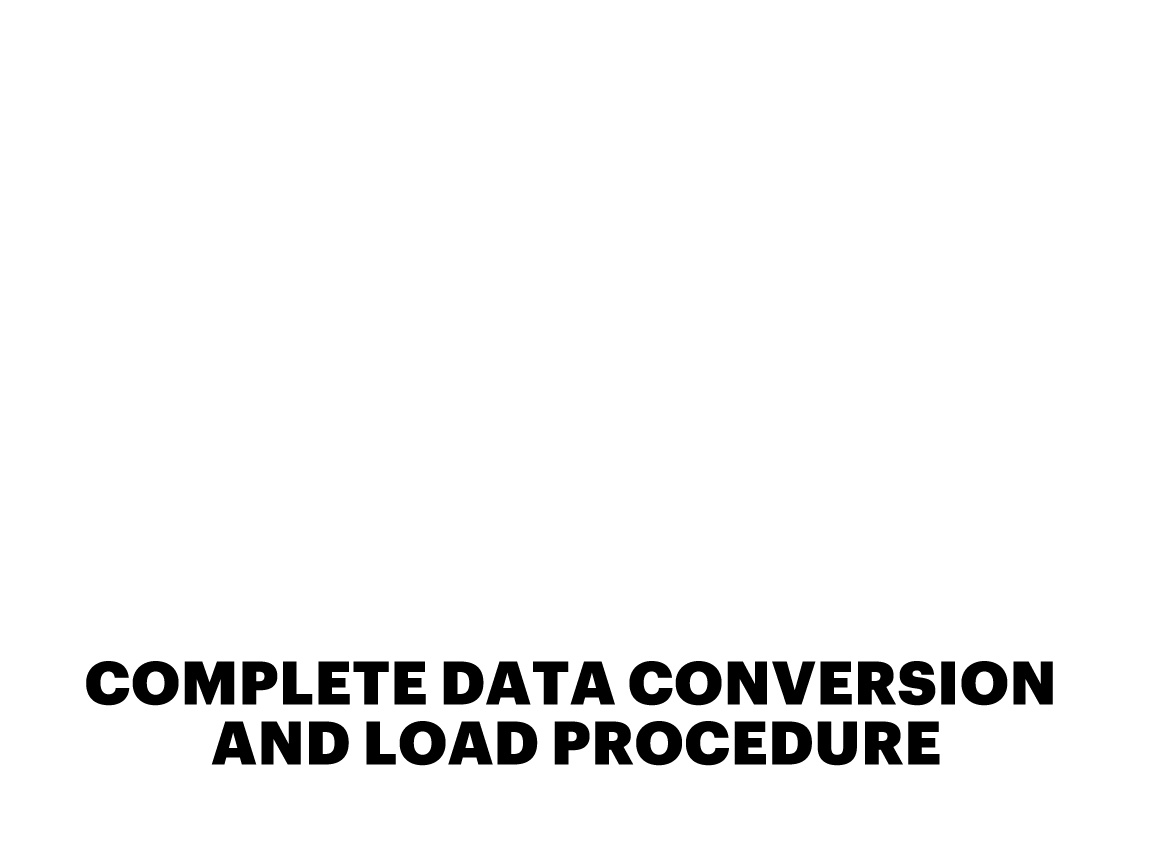 COMPLETE DATA CONVERSION AND LOAD PROCEDURE