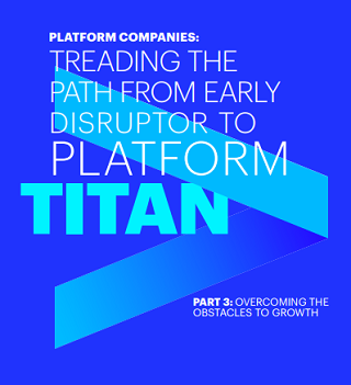 Platform Companies: Treading the path from early disruptor to platform Titan