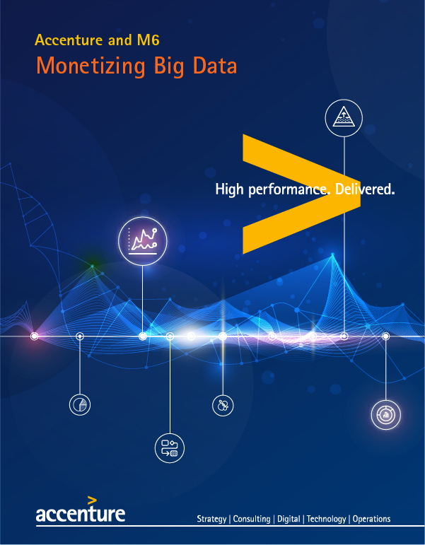 Click here to download the full article. Accenture and M6: Monetizing Big Data. This opens a new window.