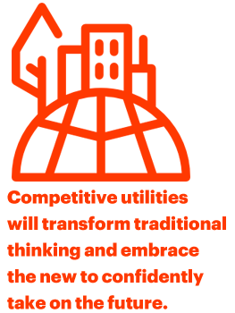 Competitive utilities will transform traditional thinking and embrace the new to confidently take on the future.