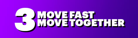 3: Move Fast, Move Together