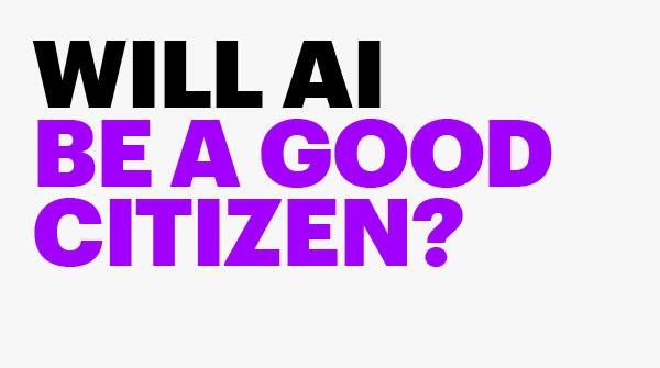 Will AI be a good citizen?