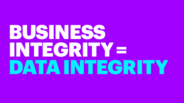 Business Integrity = Data Integrity