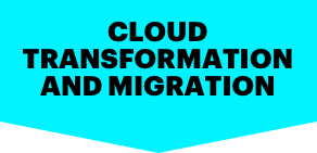 CLOUD TRANSFORMATION AND MIGRATION