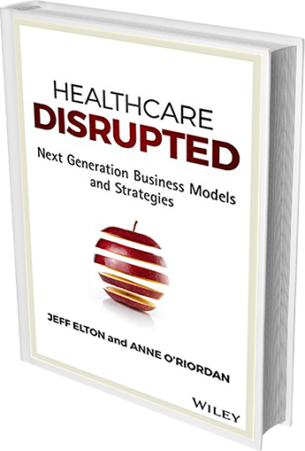 Healthcare Disrupted: Next Generation Business Models and Strategies
