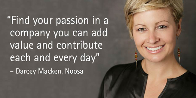 Find your passion in a company you can add value and contribute each and every day - Darcey Macken, Noosa