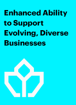 Enhanced Ability to Support Evolving, Diverse Businesses