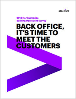 Click here to download the full article. 2018 North America Banking Operations Survey: Back Office, it's Time to Meet the Customers. This opens a new window.