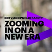 CCTV and Public Safety: Zooming in on a new era