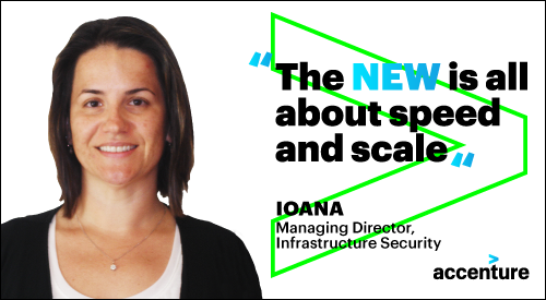 The new is all about speed and scale - Ioana, Managing Director Infrastructure Security