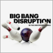 Big Bang Disruption