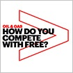 Oil and gas: How do you compete with free?