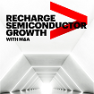 Recharge semiconductor growth with M&A