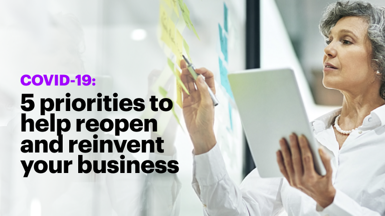 5 priorities to help reopen and reinvent your business.