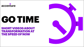 Accenture Go time: Short videos about transformation at the speed of now