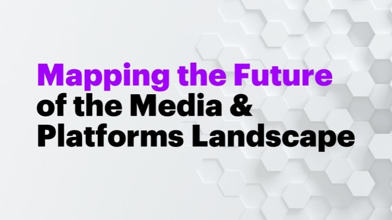 Mapping the future media & platforms landscape